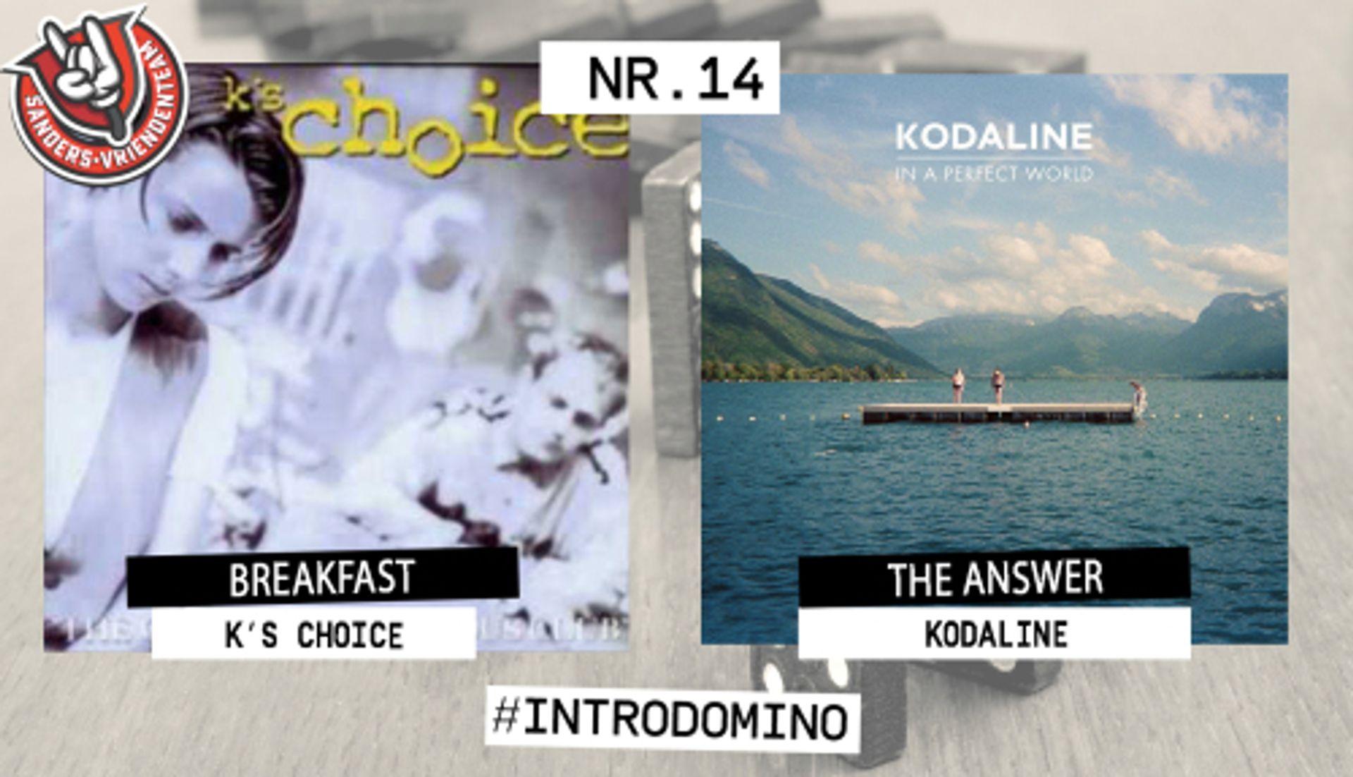 Introdomino: K's Choice - Breakfast & Kodaline - The Answer