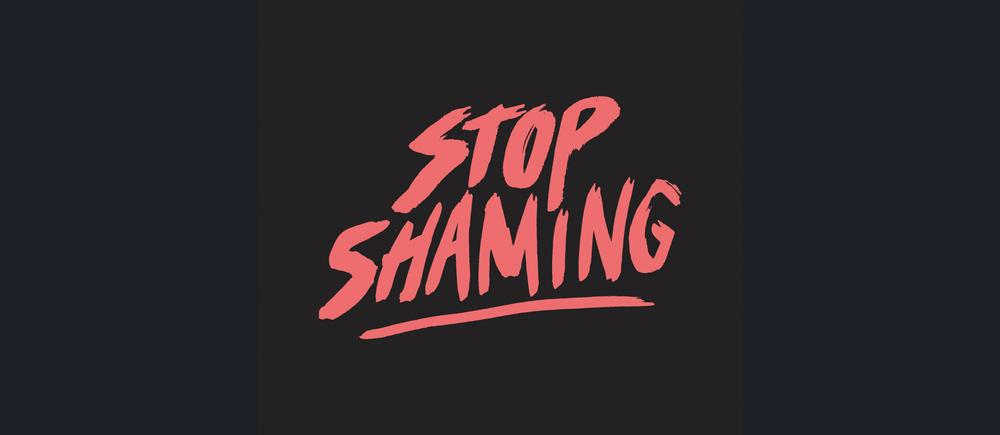 STOP SHAMING!