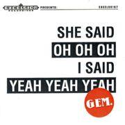 SHE SAID OH OH OH I SAID YEAH YEAH YEAH