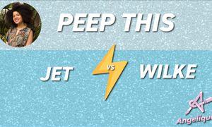 Peep this: Jet vs Wilke
