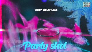 Chip Charlez - Party Shot