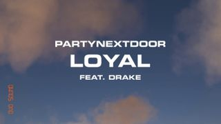 Drake & PartyNextDoor - Loyal